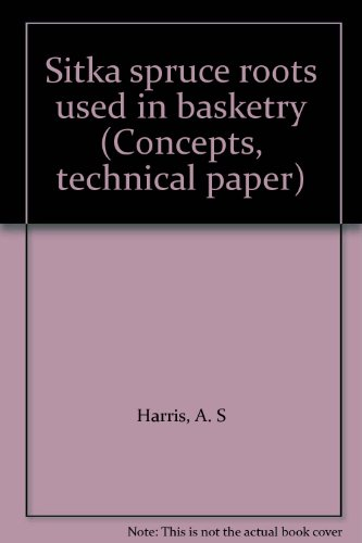 (Sitka spruce roots used in basketry (Concepts, technical paper))