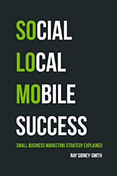 SoLoMo Success: Social Media, Local and Mobile Small Business Marketing Explained by [Sidney-Smith, Ray]