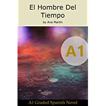 El Hombre Del Tiempo. Spanish A1 graded reader: Short Spanish story for beginners: Suitable for Spanish learners at an A1 level (Spanish Edition)