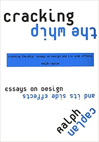 cracking the whip essays on design and its side effects ralph  cracking the whip essays on design and its side effects ralph caplan 9781563673900 com books