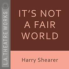 It's Not a Fair World Performance by Harry Shearer, Tom Leopold Narrated by Fran Adams, David Arnott, Lewis Arquette, Harry Shearer, Hank Azaria, Dan Castellaneta, Tom Leopold