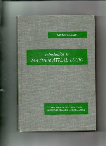 Introduction to Mathematical Logic (University Series in Undergraduate Mathematics)