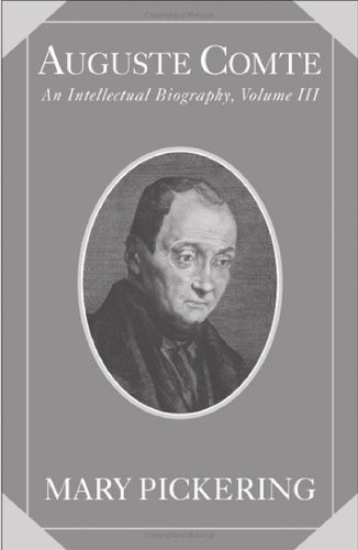 Download Auguste Comte: Volume 3: An Intellectual Biography (Auguste Comte Intellectual Biography) Pdf