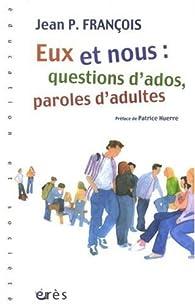 Eux et nous : question d'ados, paroles d'adultes par Jean P. François