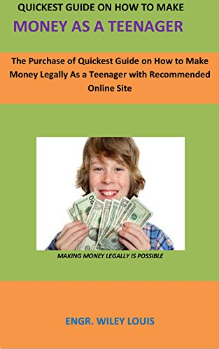 Quickest Guide On How To Make Money As A Teenager         : The Purchase of Quickest Guide on How to Make Money Legally As a Teenager with Recommended Online Site