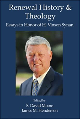 renewal history theology essays in honor of h vinson synan s  renewal history theology essays in honor of h vinson synan s david moore james m henderson 9781935931430 com books