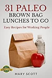 31 Paleo Brown Bag Lunches to Go: Easy Recipes for Working People (31 Days of Paleo Book 2) (English Edition)