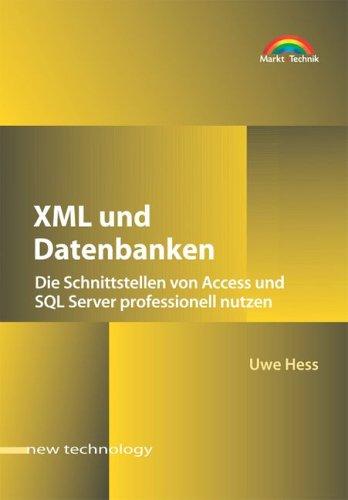 XML und Datenbanken Die Schnittstellen von Access und SQL Server professionell nutzen (New Technology)