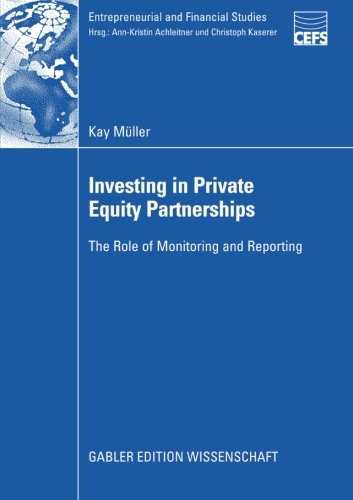 Investing In Private Equity Partnerships  The Role Of Monitoring And Reporting  Entrepreneurial And Financial Studies