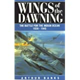 Wings of the Dawning: The Battle for the Indian Ocean 1939-1945