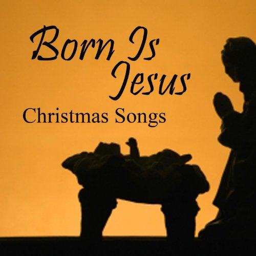 born is jesus christmas songs