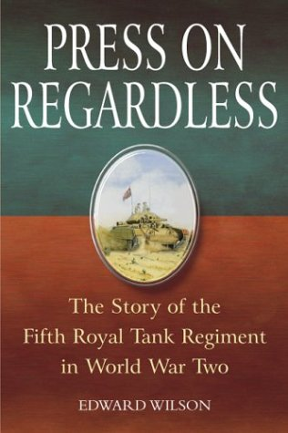 Press on Regardless: The Story of the Fifth Royal Tank Regiment in WWII