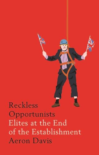 [D0wnl0ad] Reckless opportunists: Elites at the end of the Establishment (Manchester Capitalism MUP) P.D.F