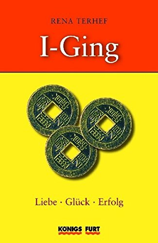 I Ging - Liebe, Glück, Erfolg (Buch + 3 I-Ging Münzen) Gebundenes Buch – 1. November 2005 Rena Terhef Glück Königsfurt-Urania Verlag 3898757552