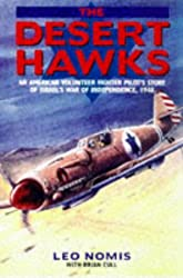 The Desert Hawks: An American Volunteer Fighter Pilot's Story of Israel's War of Independence, 1948: American Volunteer Fighter Pilot's Story of the Israeli War of Independence