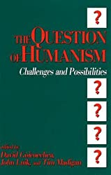 The Question of Humanism