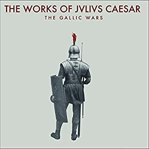 The Works of Julius Caesar: The Gallic Wars Audiobook
