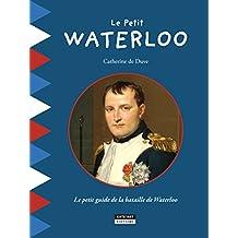 Le Petit Waterloo: Pour découvrir en famille tous les secrets de la bataille de Waterloo ! (Happy museum ! t. 1) (French Edition)