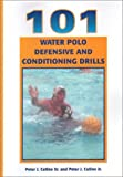 101 Defensive and Conditioning Water Polo Drills, Peter J. Cutino and Peter J. Cutino, 1585183156