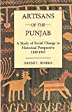 Artisans of the Punjab : A Study of Social Change in Historical Perspective, 1849-1947, Sharma, Harish C., 817304127X