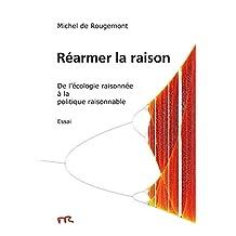 Réarmer la raison: De l'écologie raisonnée à la politique raisonnable (French Edition)