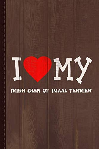 I Love My Irish Glen Of Imaal Terrier Dog Breed Journal Notebook: Blank Lined Ruled For Writing 6x9 110 Pages