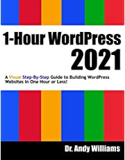 1-Hour WordPress 2021: A visual step-by-step guide to building WordPress websites in one hour or less!