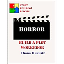 Horror: Build A Plot Workbook (Story Building Blocks 11)