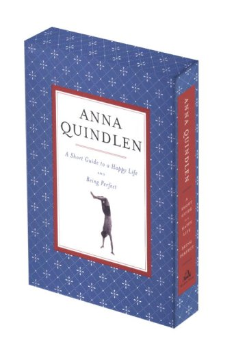Anna quindlen : a short guide to a happy life and being perfect