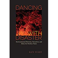 Dancing with Disaster: Environmental Histories, Narratives, and Ethics for Perilous Times (Under the Sign of Nature)