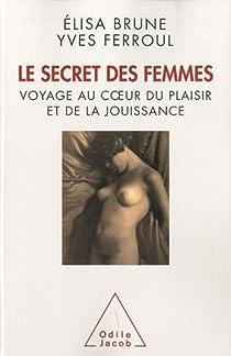 Le Secret des femmes ; voyage au coeur du plaisir et de la jouissance par Brune