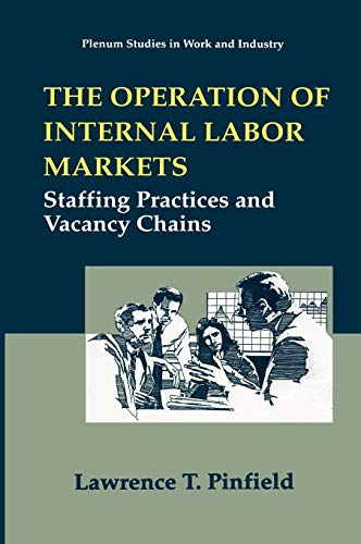 The Operation of Internal Labor Markets: Staffing Practices and Vacancy Chains (Springer Studies in Work and Industry)
