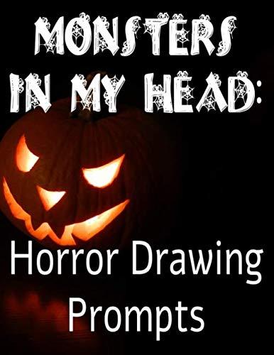 Halloween Drawings Ideas (Monsters In My Head: Horror Drawing Prompts: Halloween Drawing Prompt Sketchbook 8.5