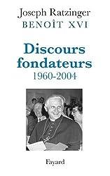 Benoit XVI. Discours fondateurs 1960-2004