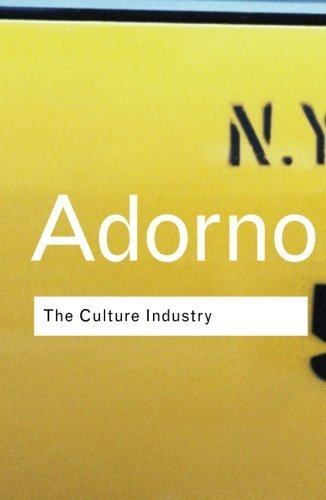 T. Adorno's The Culture Industry(The Culture Industry (Routledge Classics) [Paperback])2001 PDF
