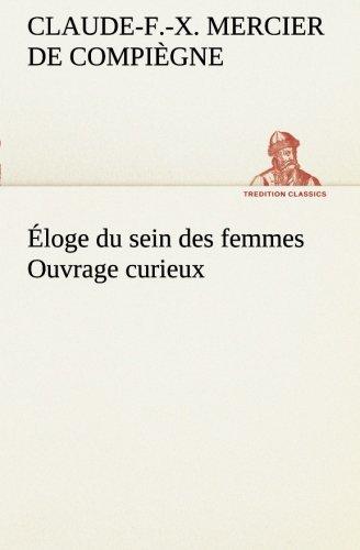 Éloge du sein des femmes Ouvrage curieux (TREDITION CLASSICS) (French Edition)