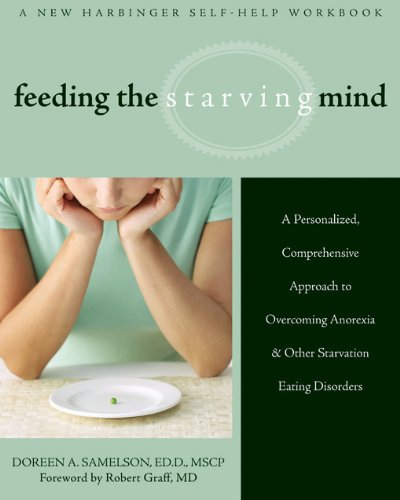 Feeding the Starving Mind: A Personalized, Comprehensive Approach to Overcoming Anorexia and Other Starvation Eating Disorders (Best Therapy For Anorexia)