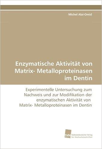 Enzymatische Aktivität von Matrix- Metalloproteinasen im Dentin: Experimentelle Untersuchung zum Nachweis und zur Modifikation der enzymatischen Aktivität von Matrix- Metalloproteinasen im Dentin