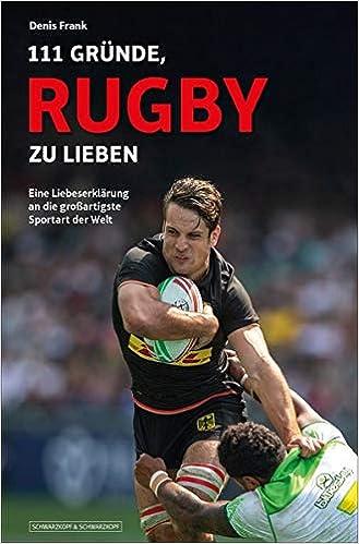 111 Gründe, Rugby zu lieben: Eine Liebeserklärung an die ...