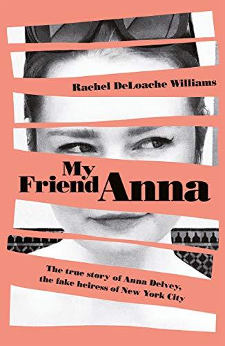 My Friend Anna: The true story of the fake heiress of New York City por Rachel DeLoache Williams