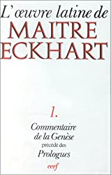 L'Oeuvre latine de Maître Eckhart, tome 1 : Commentaire de la Genèse, précédé des Prologues