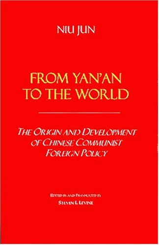 From Yan'an to the World: Origins and Development of Chinese Communist Foreign Policy (Voices of Asia)