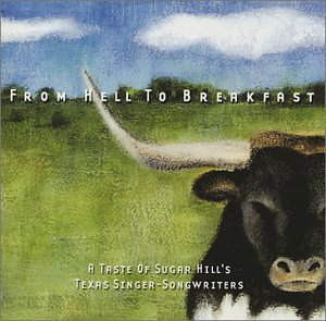 From Hell to Breakfast: A Taste of Sugar Hill's Texas Singer-Songwriters