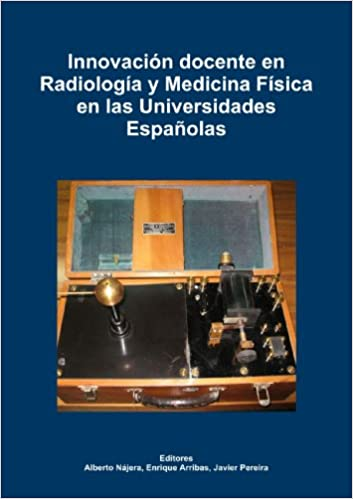 Innovacion Docente En Radiologia Y Medicina Fisica En Las Universidades Espanolas: Amazon.es: Najera Lopez, Alberto, Arribas Garde, Enrique, Pereira Loureiro, Javier: Libros