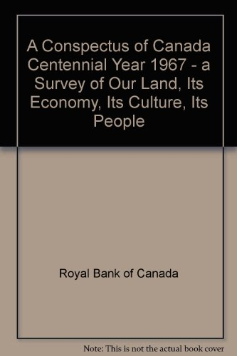 a-conspectus-of-canada-centennial-year-1967-a-survey-of-our-land-its-economy-its-culture-its-people