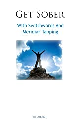 Get Sober With Switchwords And Meridian Tapping (Switchwords Series Book 4) (English Edition)