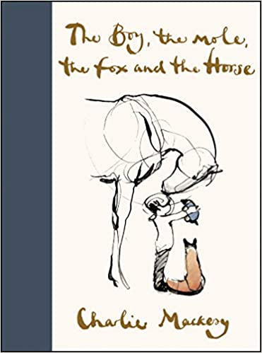 The Boy, the Mole, the Fox and the Horse: Amazon.co.uk: Mackesy, Charlie: Books