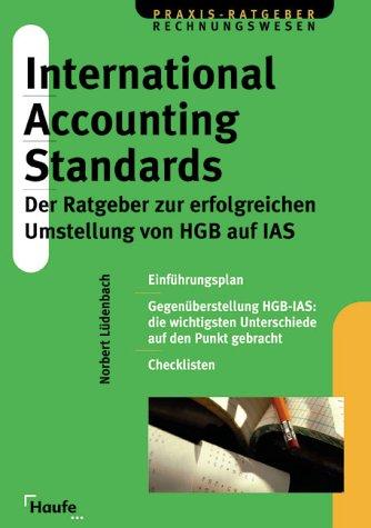 International Accounting Standards. Der Ratgeber zur erfolgreichen Umstellung von HGB auf IAS.