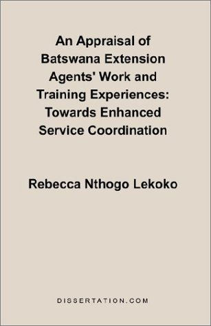 An Appraisal of Batswana Extension Agents' Work and Training Experiences: Towards Enhanced Service Coordination