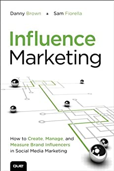 Influence Marketing: How to Create, Manage, and Measure Brand Influencers in Social Media Marketing (Que Biz-Tech) by [Brown, Danny, Fiorella, Sam]